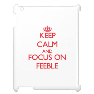 Keep Calm and focus on Feeble iPad Cases