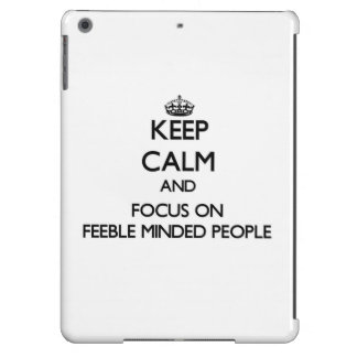 Keep Calm and focus on Feeble Minded People iPad Air Case