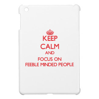 Keep Calm and focus on Feeble Minded People Case For The iPad Mini