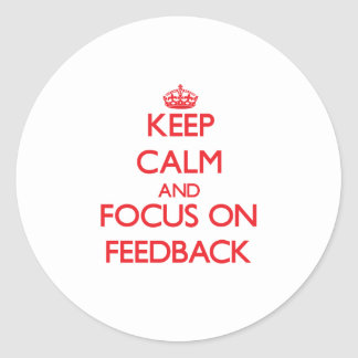 Keep Calm and focus on Feedback Classic Round Sticker