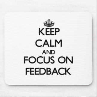 Keep Calm and focus on Feedback Mouse Pad