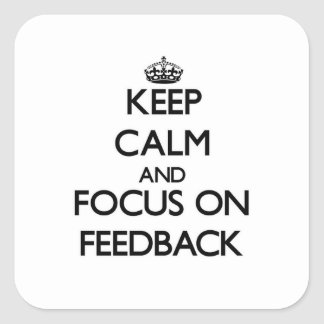 Keep Calm and focus on Feedback Square Sticker