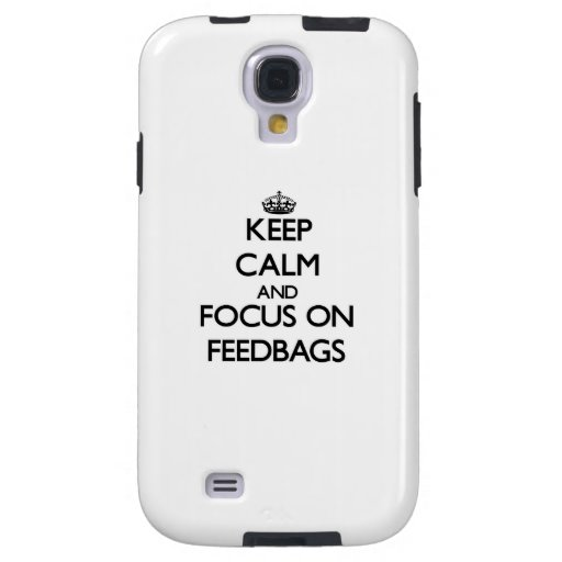 Keep Calm and focus on Feedbags Galaxy S4 Case