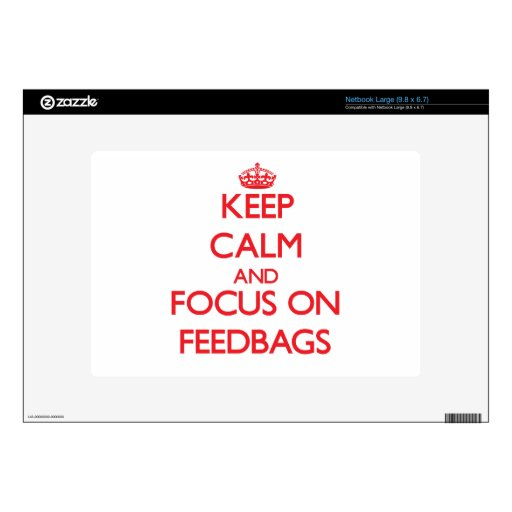 Keep Calm and focus on Feedbags Large Netbook Decal