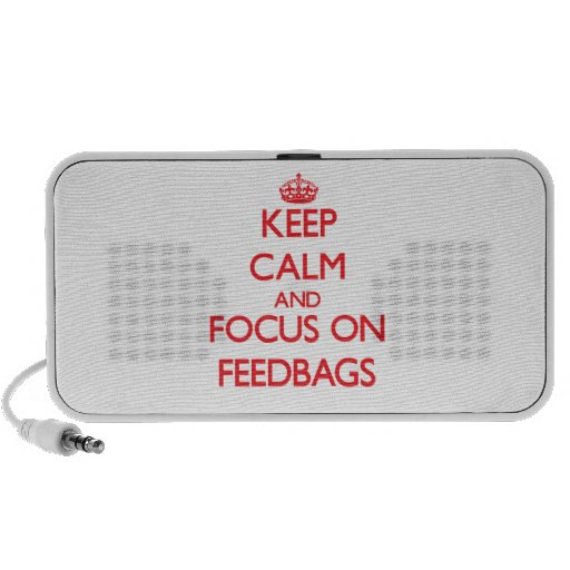 Keep Calm and focus on Feedbags Travel Speakers