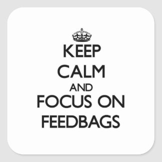 Keep Calm and focus on Feedbags Square Stickers