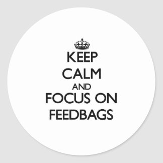 Keep Calm and focus on Feedbags Round Stickers