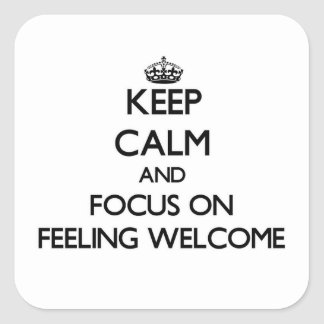 Keep Calm and focus on Feeling Welcome Square Sticker