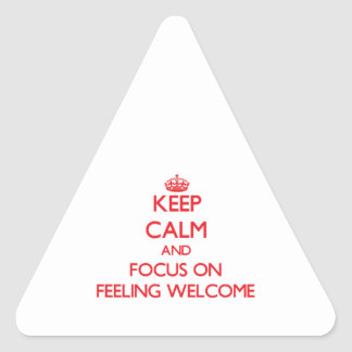 Keep Calm and focus on Feeling Welcome Triangle Stickers