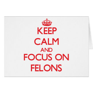 Keep Calm and focus on Felons Greeting Card