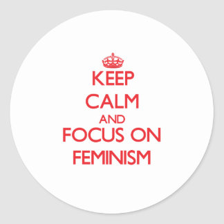 Keep Calm and focus on Feminism Classic Round Sticker