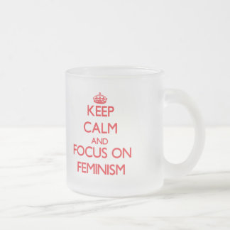 Keep Calm and focus on Feminism 10 Oz Frosted Glass Coffee Mug