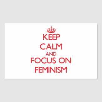 Keep Calm and focus on Feminism Rectangular Sticker