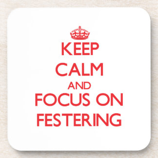 Keep Calm and focus on Festering Beverage Coasters