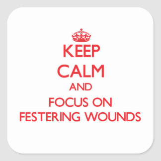 Keep Calm and focus on Festering Wounds Square Stickers