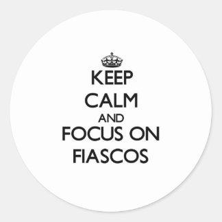 Keep Calm and focus on Fiascos Round Sticker