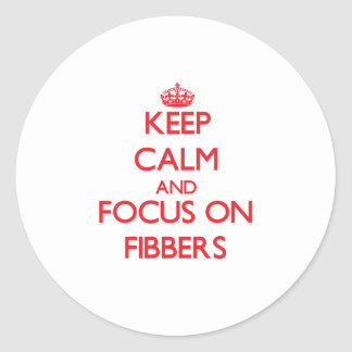 Keep Calm and focus on Fibbers Classic Round Sticker