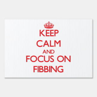Keep Calm and focus on Fibbing Lawn Signs