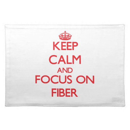 Keep Calm and focus on Fiber Placemat