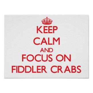 Keep calm and focus on Fiddler Crabs Print