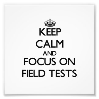 Keep Calm and focus on Field Tests Photo