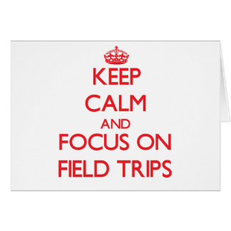 Keep Calm and focus on Field Trips Cards
