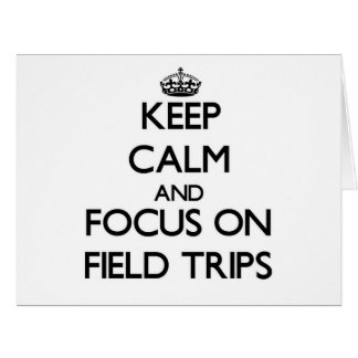 Keep Calm and focus on Field Trips Greeting Card