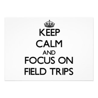 Keep Calm and focus on Field Trips Invite