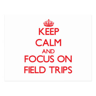 Keep Calm and focus on Field Trips Post Card