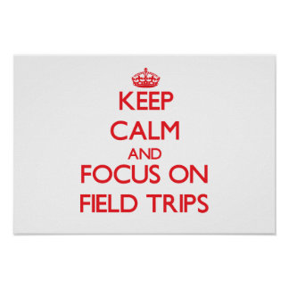 Keep Calm and focus on Field Trips Print