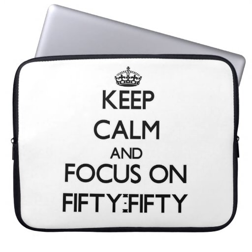 Keep Calm and focus on Fifty-Fifty Laptop Computer Sleeves