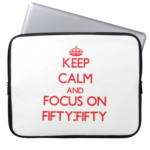 Keep Calm and focus on Fifty-Fifty Computer Sleeve