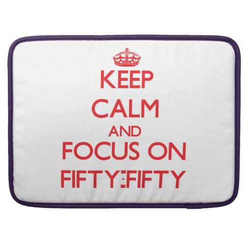 Keep Calm and focus on Fifty-Fifty Sleeves For MacBook Pro