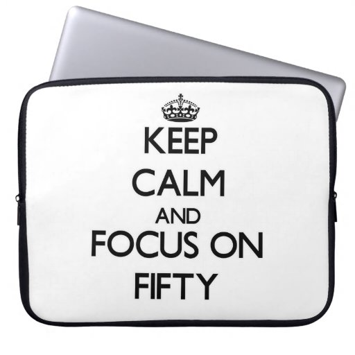 Keep Calm and focus on Fifty Computer Sleeves