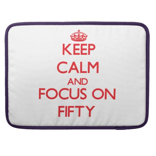 Keep Calm and focus on Fifty MacBook Pro Sleeve