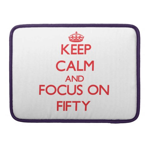 Keep Calm and focus on Fifty Sleeves For MacBook Pro