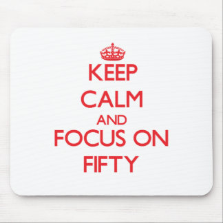 Keep Calm and focus on Fifty Mousepads