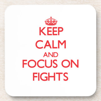 Keep Calm and focus on Fights Coasters