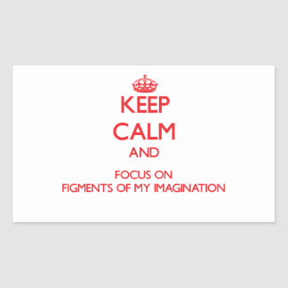 Keep Calm and focus on Figments Of My Imagination Rectangular Stickers