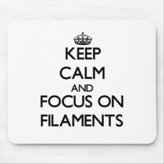 Keep Calm and focus on Filaments Mousepads