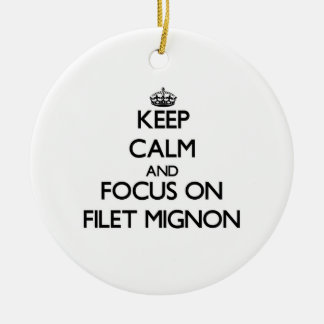 Keep Calm and focus on Filet Mignon Ornaments
