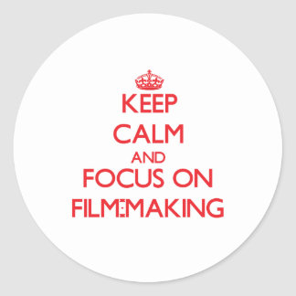 Keep calm and focus on Film-Making Round Sticker
