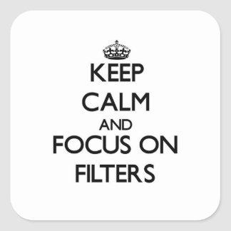 Keep Calm and focus on Filters Square Sticker