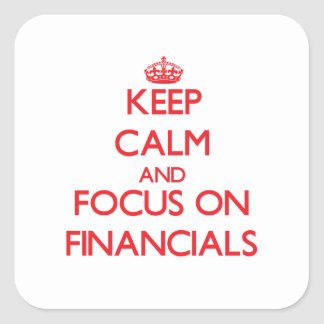 Keep Calm and focus on Financials Square Sticker