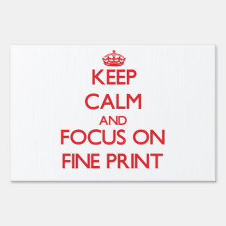 Keep Calm and focus on Fine Print Lawn Signs