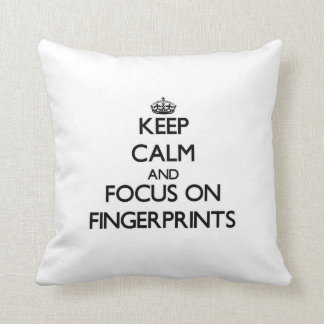 Keep Calm and focus on Fingerprints Pillow