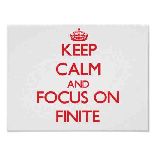 Keep Calm and focus on Finite Poster