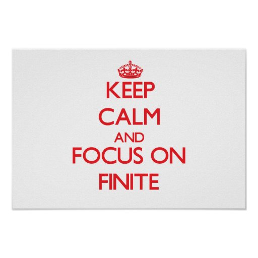 Keep Calm and focus on Finite Posters