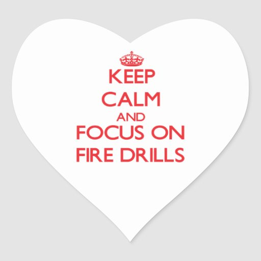 Keep Calm and focus on Fire Drills Heart Sticker