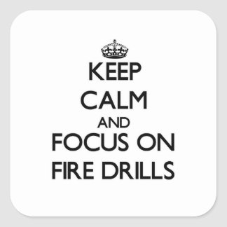 Keep Calm and focus on Fire Drills Square Sticker